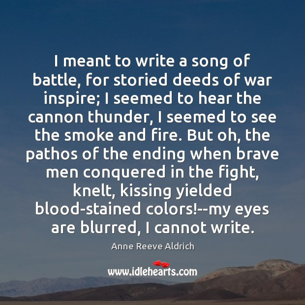 Image, I meant to write a song of battle, for storied deeds of
