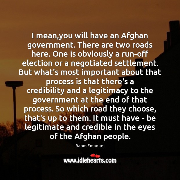 Image, I mean,you will have an Afghan government. There are two roads
