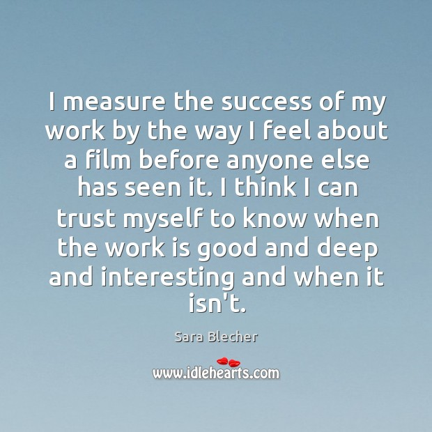 Image, I measure the success of my work by the way I feel