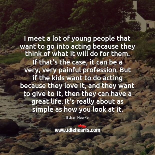 I meet a lot of young people that want to go into Image
