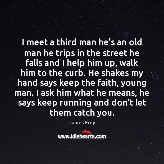 I meet a third man he's an old man he trips in James Frey Picture Quote