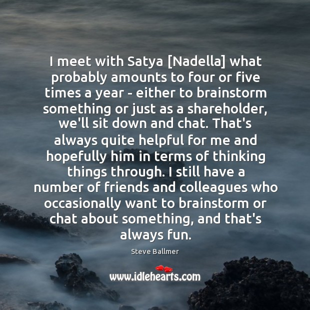 I meet with Satya [Nadella] what probably amounts to four or five Image