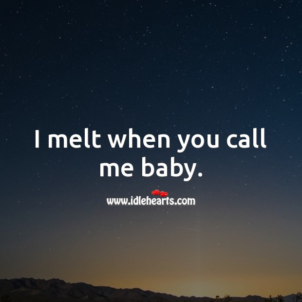 Image, I melt when you call me baby.