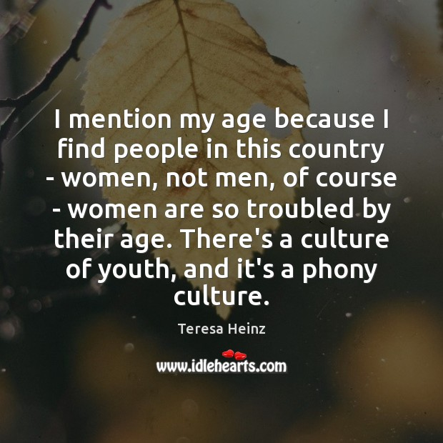 Image, I mention my age because I find people in this country –