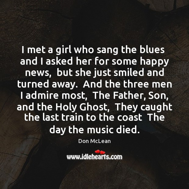 I met a girl who sang the blues  and I asked her Don McLean Picture Quote