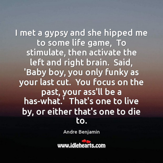 Image, I met a gypsy and she hipped me to some life game,
