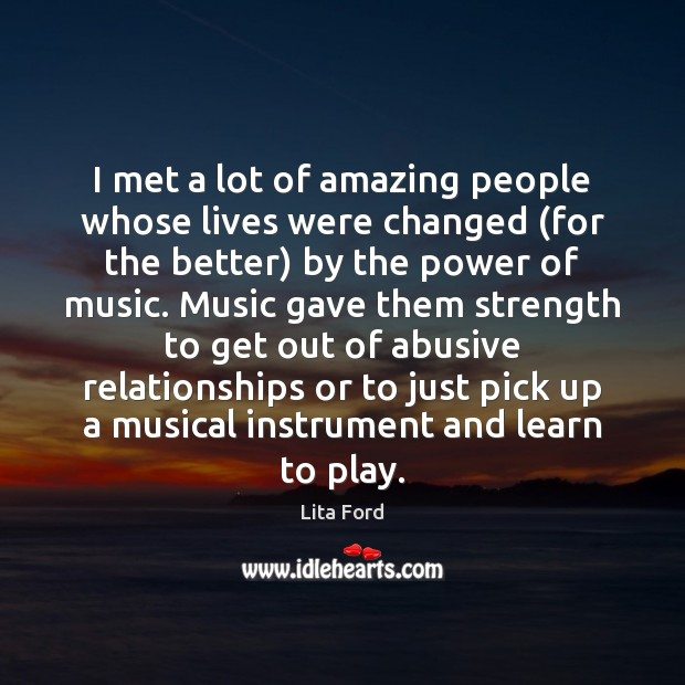 I met a lot of amazing people whose lives were changed (for Lita Ford Picture Quote