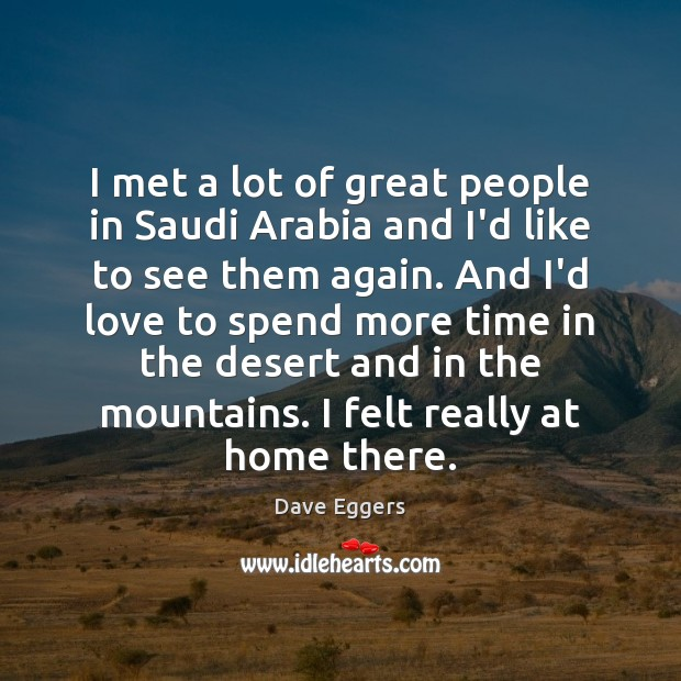 Image, I met a lot of great people in Saudi Arabia and I'd