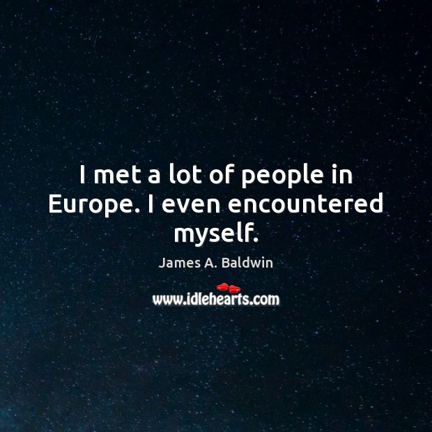 I met a lot of people in Europe. I even encountered myself. Image