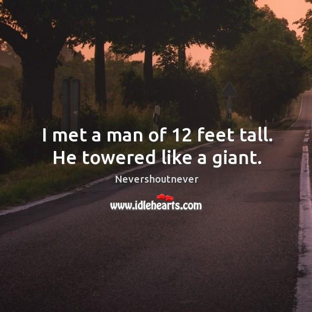 I met a man of 12 feet tall. He towered like a giant. Image
