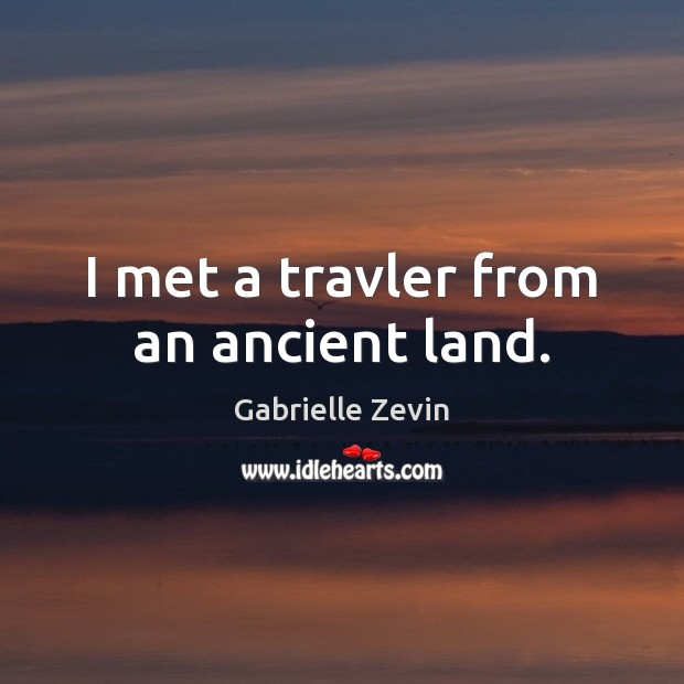 I met a travler from an ancient land. Gabrielle Zevin Picture Quote