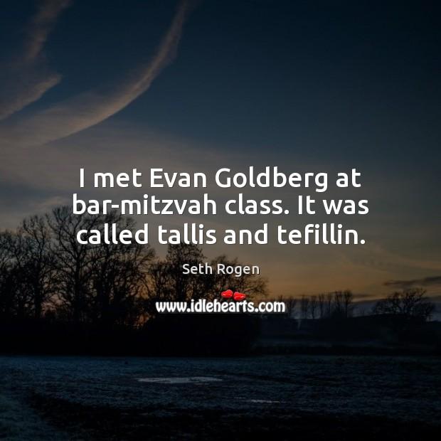 Image, I met Evan Goldberg at bar-mitzvah class. It was called tallis and tefillin.