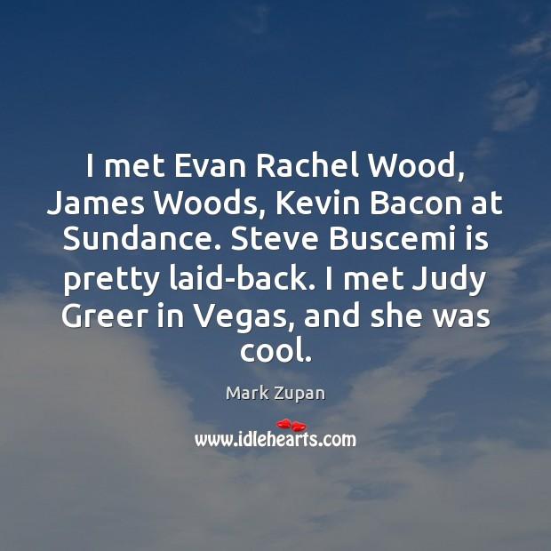 I met Evan Rachel Wood, James Woods, Kevin Bacon at Sundance. Steve Image