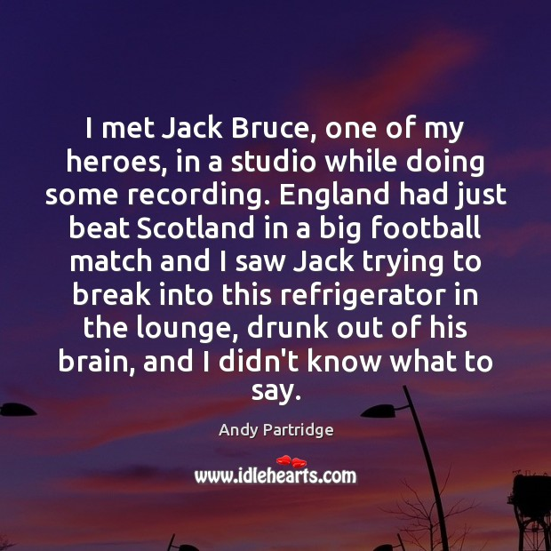 I met Jack Bruce, one of my heroes, in a studio while Andy Partridge Picture Quote