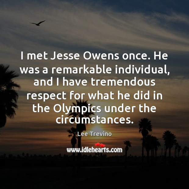 I met Jesse Owens once. He was a remarkable individual, and I Lee Trevino Picture Quote