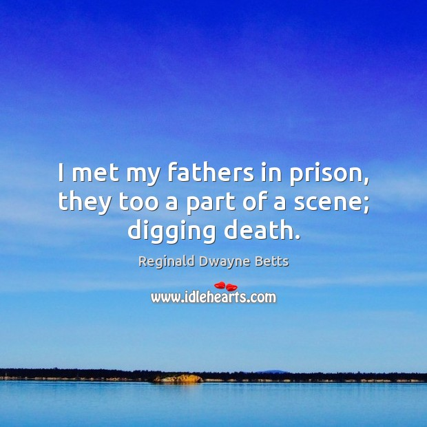 I met my fathers in prison, they too a part of a scene; digging death. Image