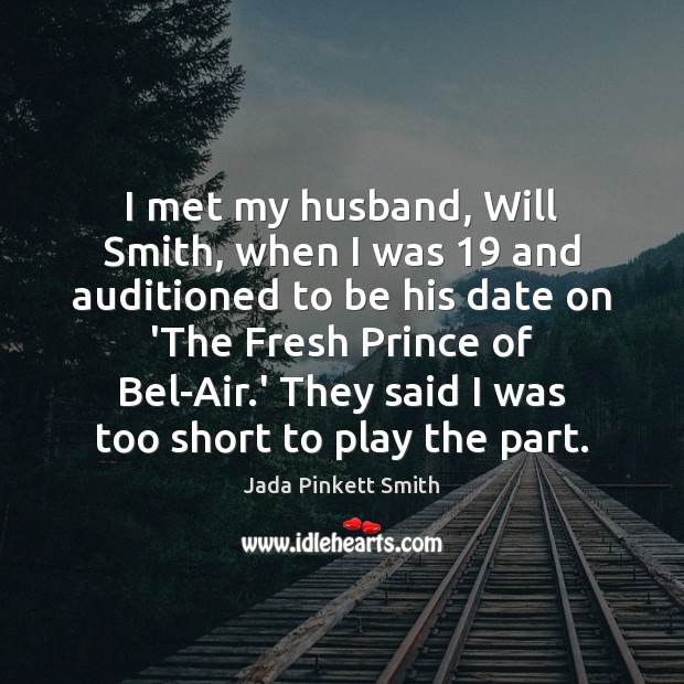 I met my husband, Will Smith, when I was 19 and auditioned to Jada Pinkett Smith Picture Quote