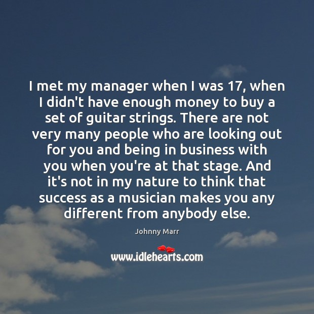I met my manager when I was 17, when I didn't have enough Image