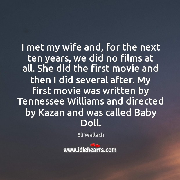 I met my wife and, for the next ten years, we did no films at all. Image