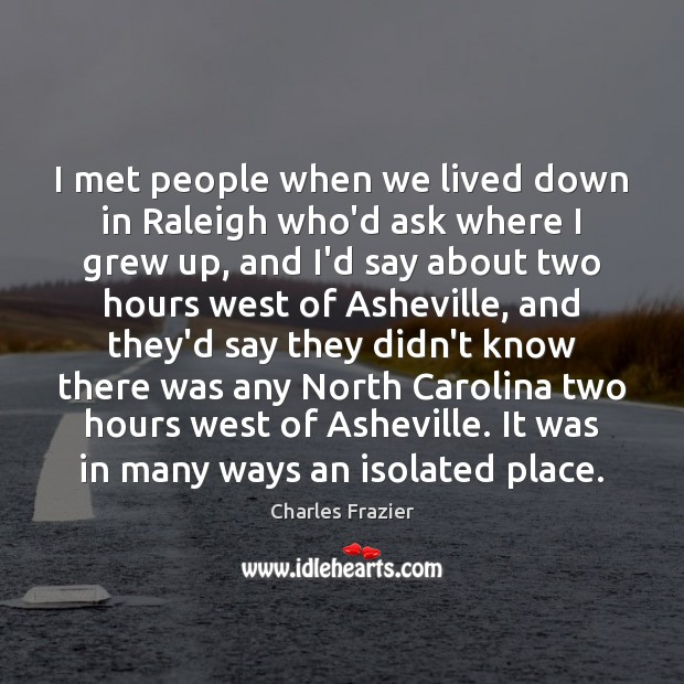 I met people when we lived down in Raleigh who'd ask where Charles Frazier Picture Quote