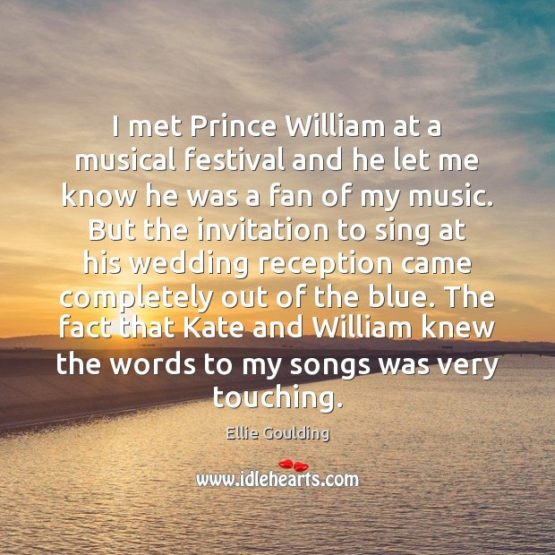 I met Prince William at a musical festival and he let me Ellie Goulding Picture Quote