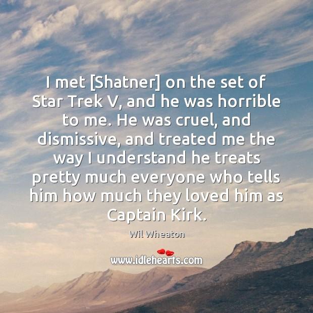I met [Shatner] on the set of Star Trek V, and he Image