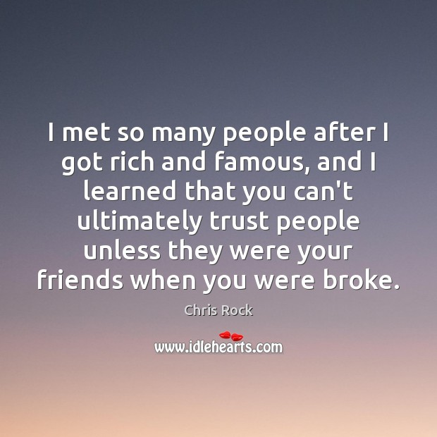 I met so many people after I got rich and famous, and Image