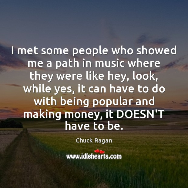 Image, I met some people who showed me a path in music where