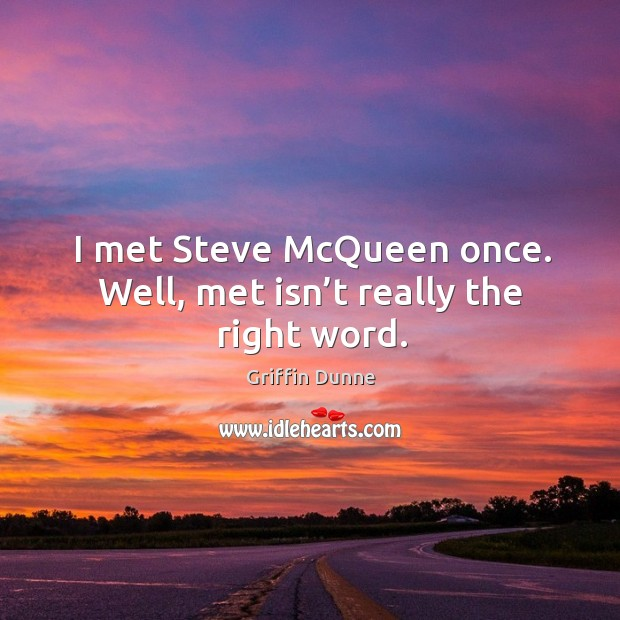 I met steve mcqueen once. Well, met isn't really the right word. Image