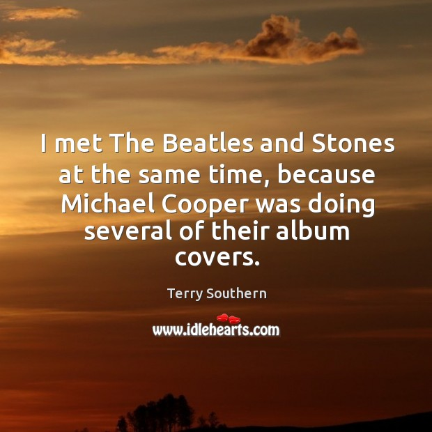 Image, I met the beatles and stones at the same time, because michael cooper was doing several of their album covers.
