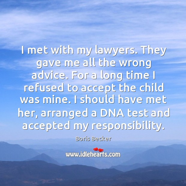 I met with my lawyers. They gave me all the wrong advice. Boris Becker Picture Quote