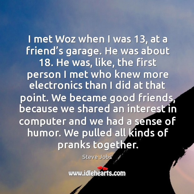 Image, I met woz when I was 13, at a friend's garage.
