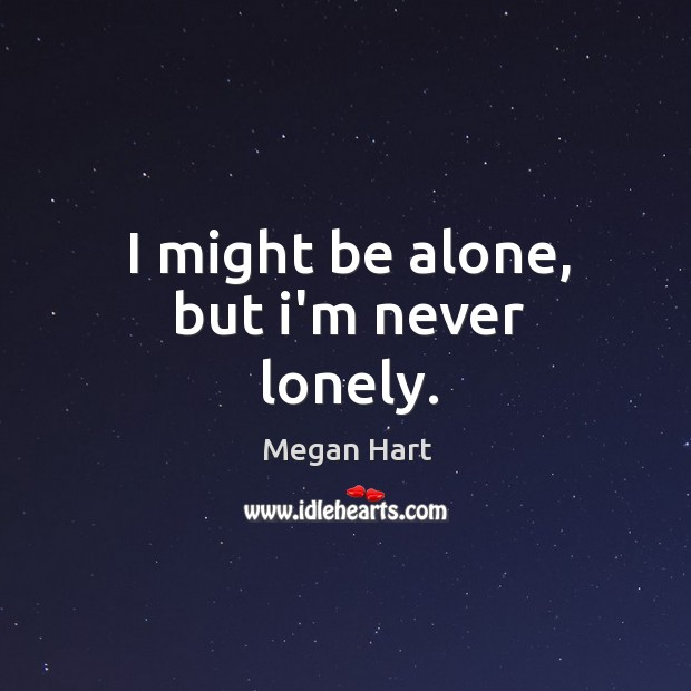 I might be alone, but i'm never lonely. Image