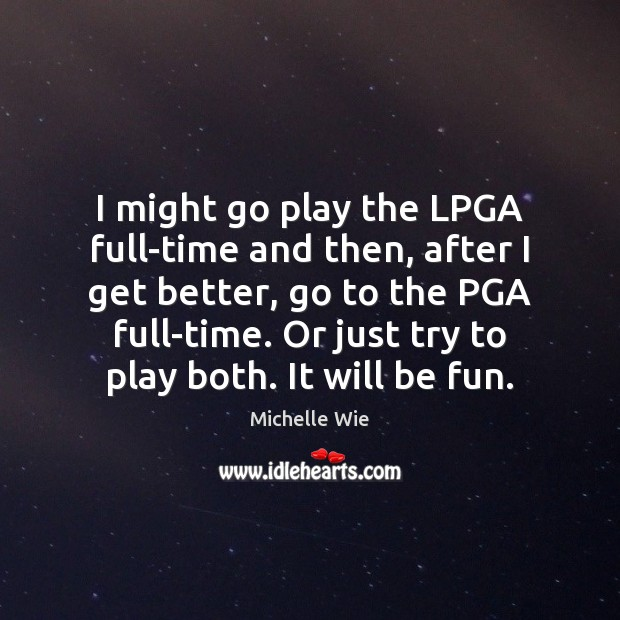 I might go play the LPGA full-time and then, after I get Image
