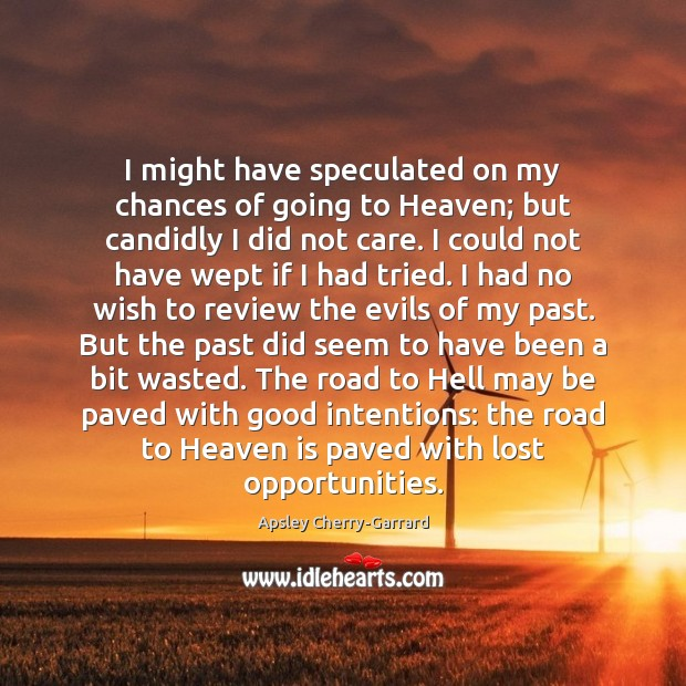 I might have speculated on my chances of going to Heaven; but Good Intentions Quotes Image