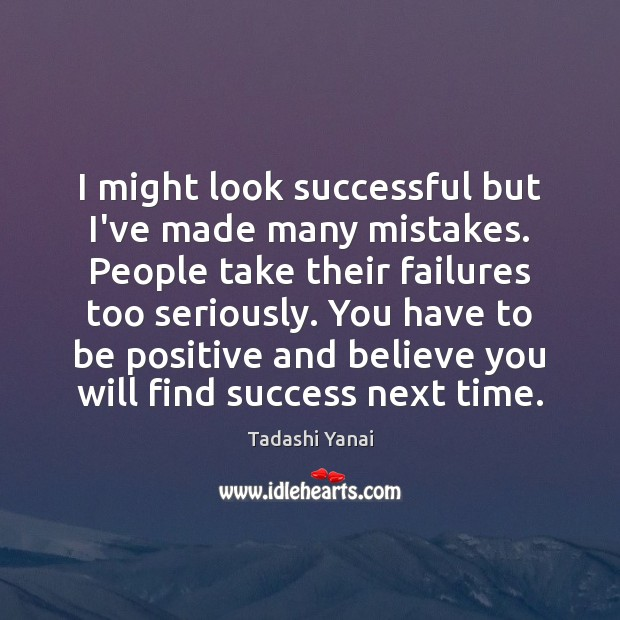 Image, I might look successful but I've made many mistakes. People take their
