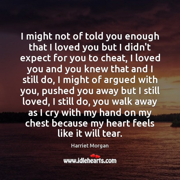 I might not of told you enough that I loved you but Cheating Quotes Image