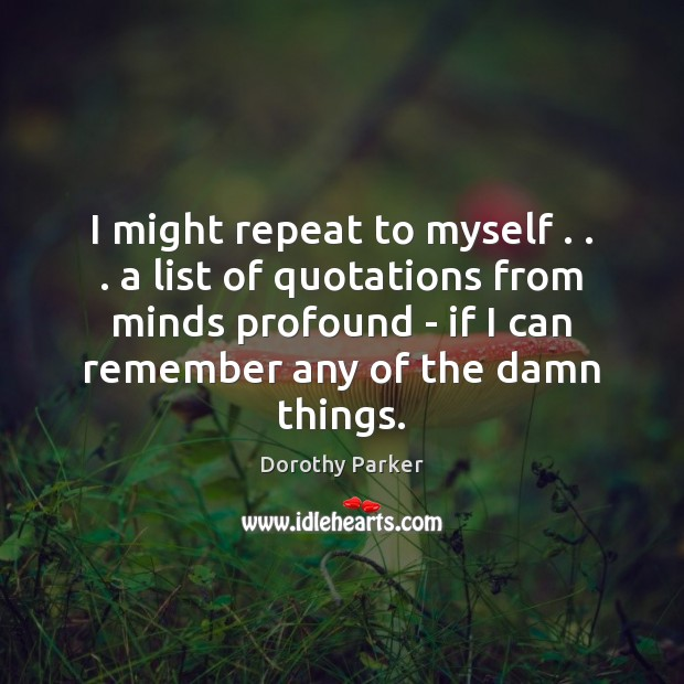 I might repeat to myself . . . a list of quotations from minds profound Image