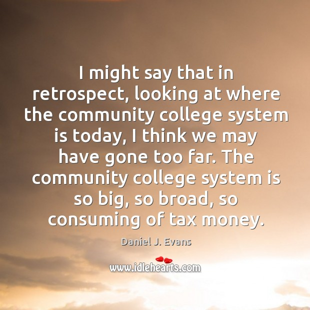 Image, I might say that in retrospect, looking at where the community college system is today
