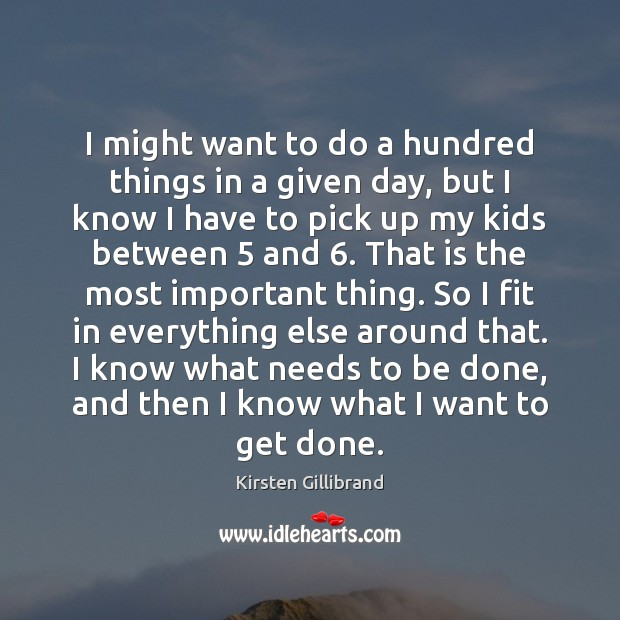 I might want to do a hundred things in a given day, Kirsten Gillibrand Picture Quote