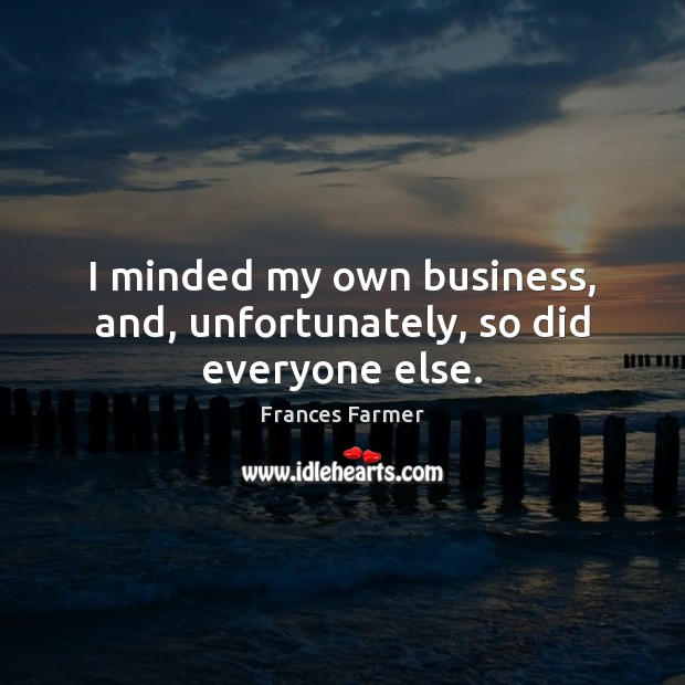 I minded my own business, and, unfortunately, so did everyone else. Image