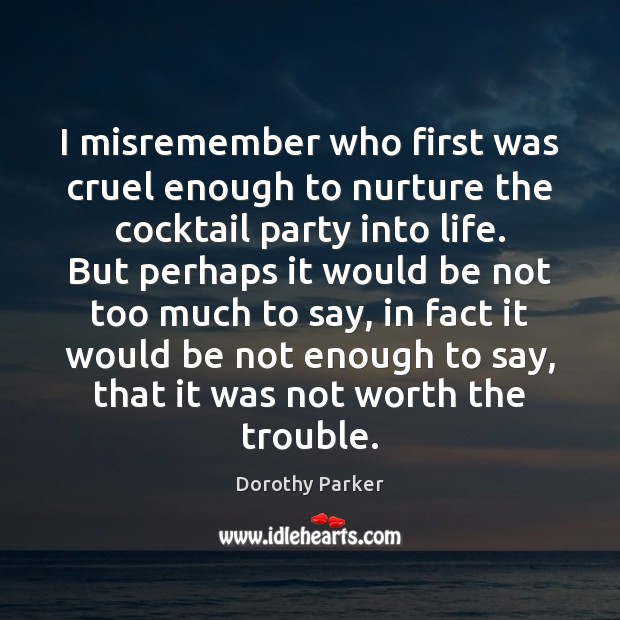 I misremember who first was cruel enough to nurture the cocktail party Dorothy Parker Picture Quote