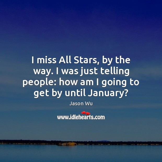 Image, I miss All Stars, by the way. I was just telling people: