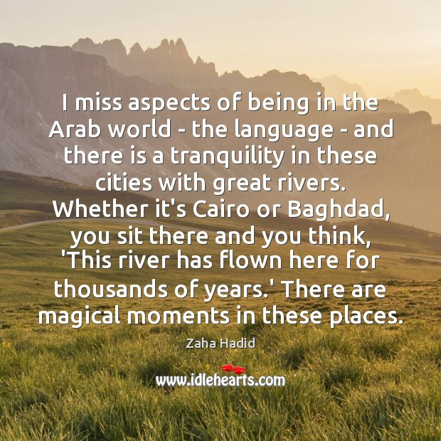 I miss aspects of being in the Arab world – the language Zaha Hadid Picture Quote