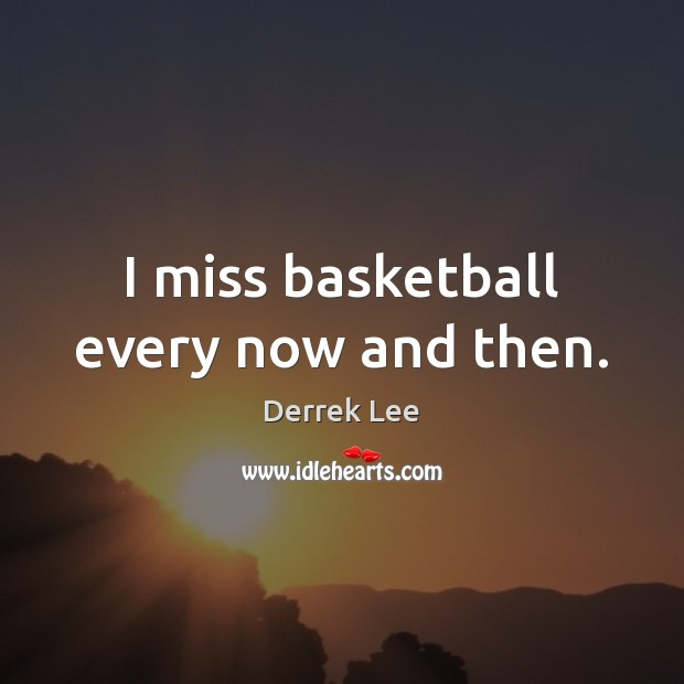 I miss basketball every now and then. Image