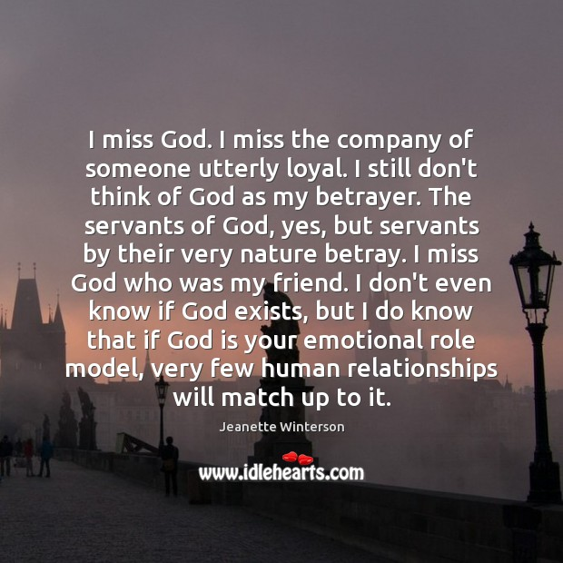 I miss God. I miss the company of someone utterly loyal. I Image