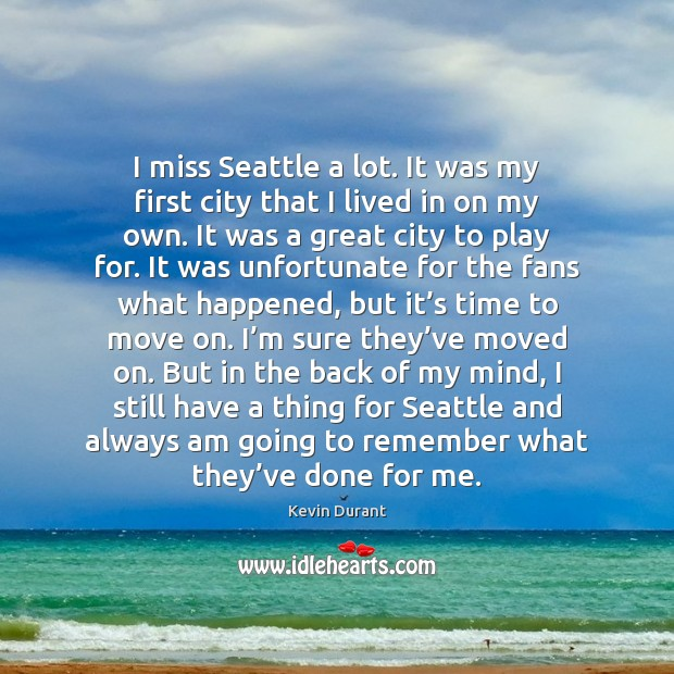 Image, I miss Seattle a lot. It was my first city that I