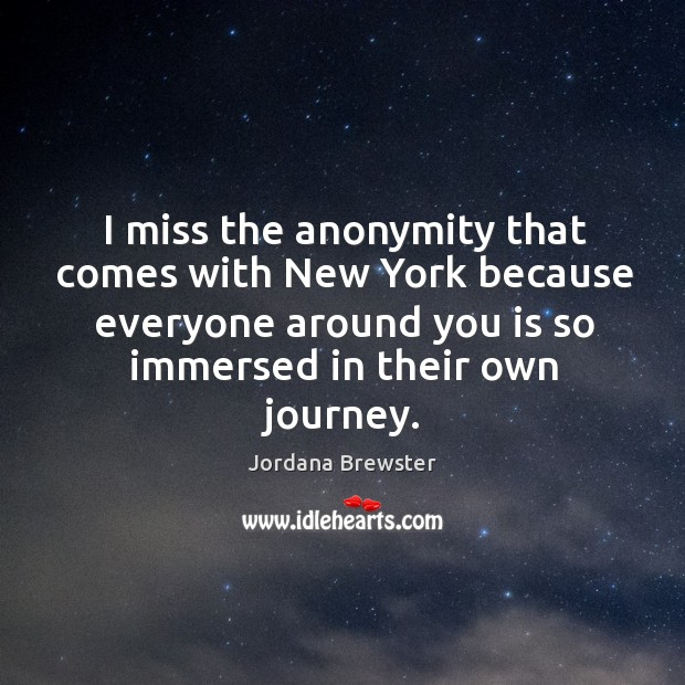 I miss the anonymity that comes with new york because everyone around you is so immersed in their own journey. Image