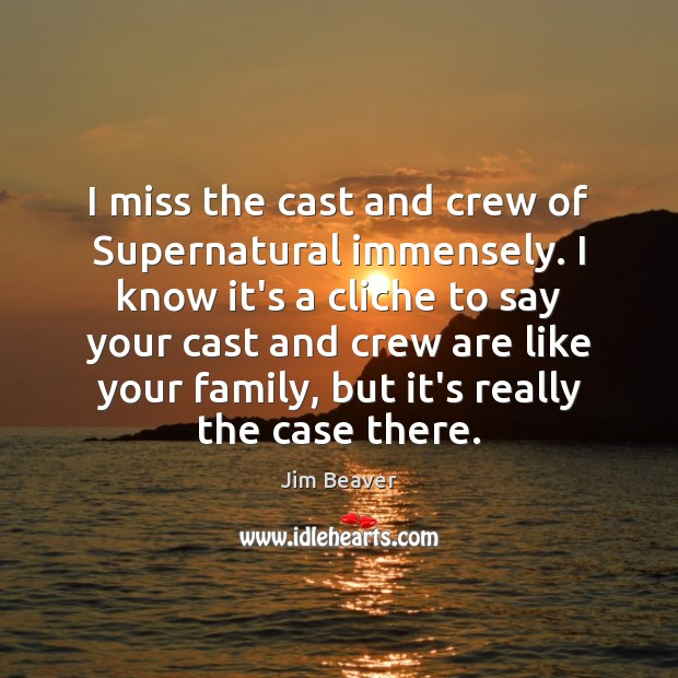 I miss the cast and crew of Supernatural immensely. I know it's Jim Beaver Picture Quote