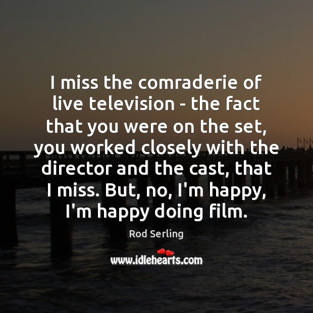 I miss the comraderie of live television – the fact that you Rod Serling Picture Quote
